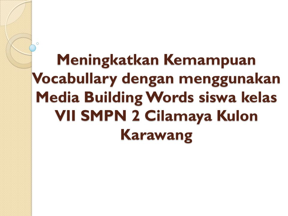 Meningkatkan Kemampuan Vocabullary dengan menggunakan Media Building Words siswa kelas VII SMPN 2 Cilamaya Kulon Karawang