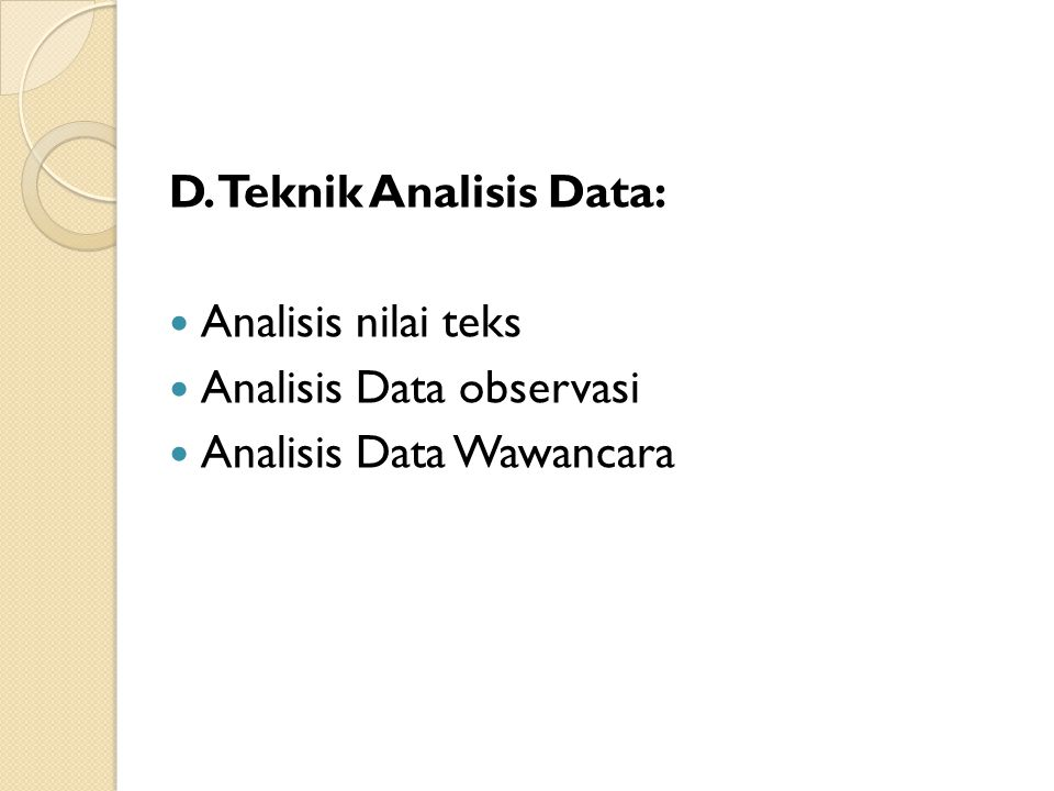D. Teknik Analisis Data: