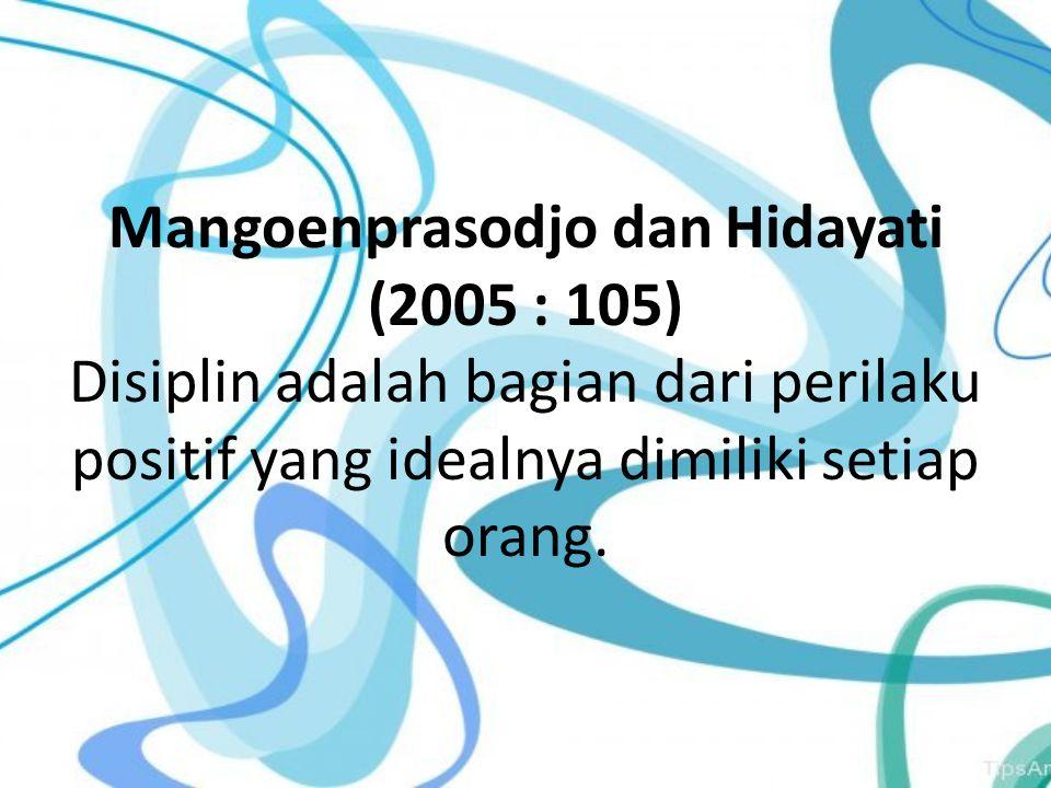 Mangoenprasodjo dan Hidayati (2005 : 105) Disiplin adalah bagian dari perilaku positif yang idealnya dimiliki setiap orang.