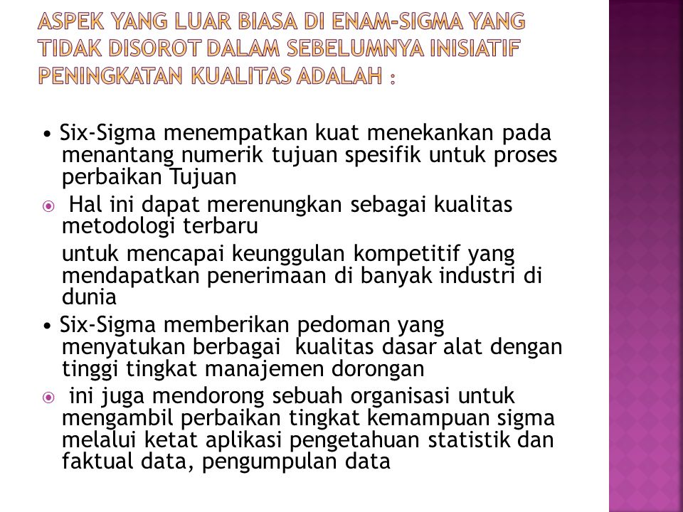 aspek yang luar biasa di Enam-Sigma yang tidak disorot dalam sebelumnya inisiatif peningkatan kualitas adalah :