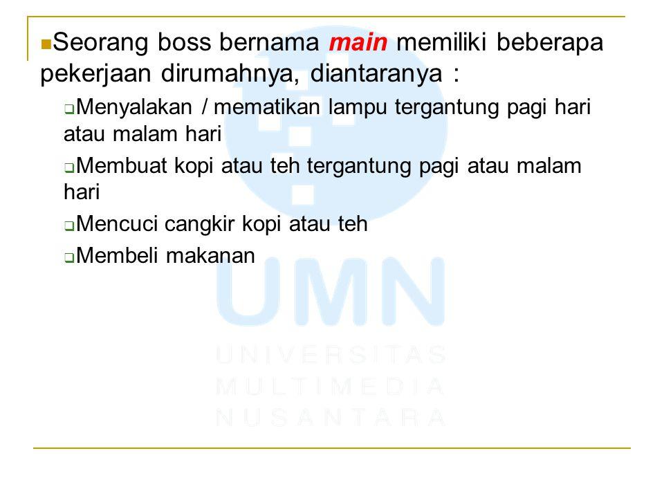 Seorang boss bernama main memiliki beberapa pekerjaan dirumahnya, diantaranya :