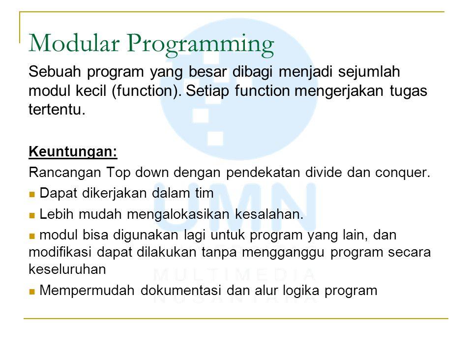 Modular Programming Sebuah program yang besar dibagi menjadi sejumlah modul kecil (function). Setiap function mengerjakan tugas tertentu.