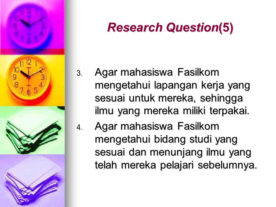 Research Question(5) Agar mahasiswa Fasilkom mengetahui lapangan kerja yang sesuai untuk mereka, sehingga ilmu yang mereka miliki terpakai.