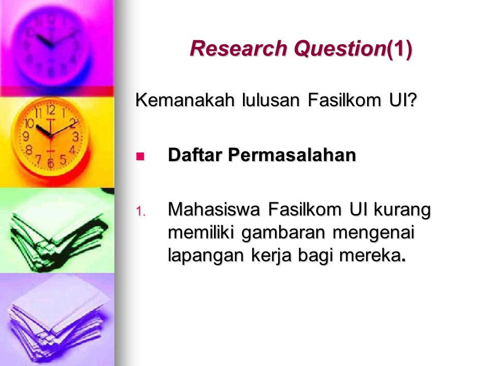 Research Question(1) Kemanakah lulusan Fasilkom UI
