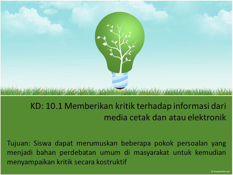KD: 10.1 Memberikan kritik terhadap informasi dari media cetak dan atau elektronik