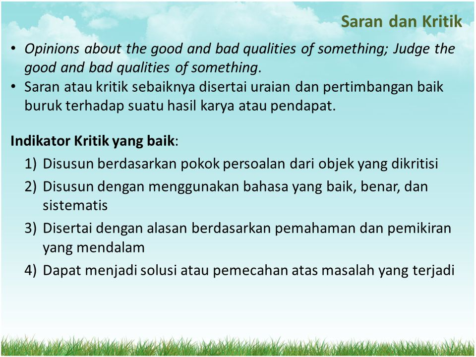 Saran dan Kritik Opinions about the good and bad qualities of something; Judge the good and bad qualities of something.