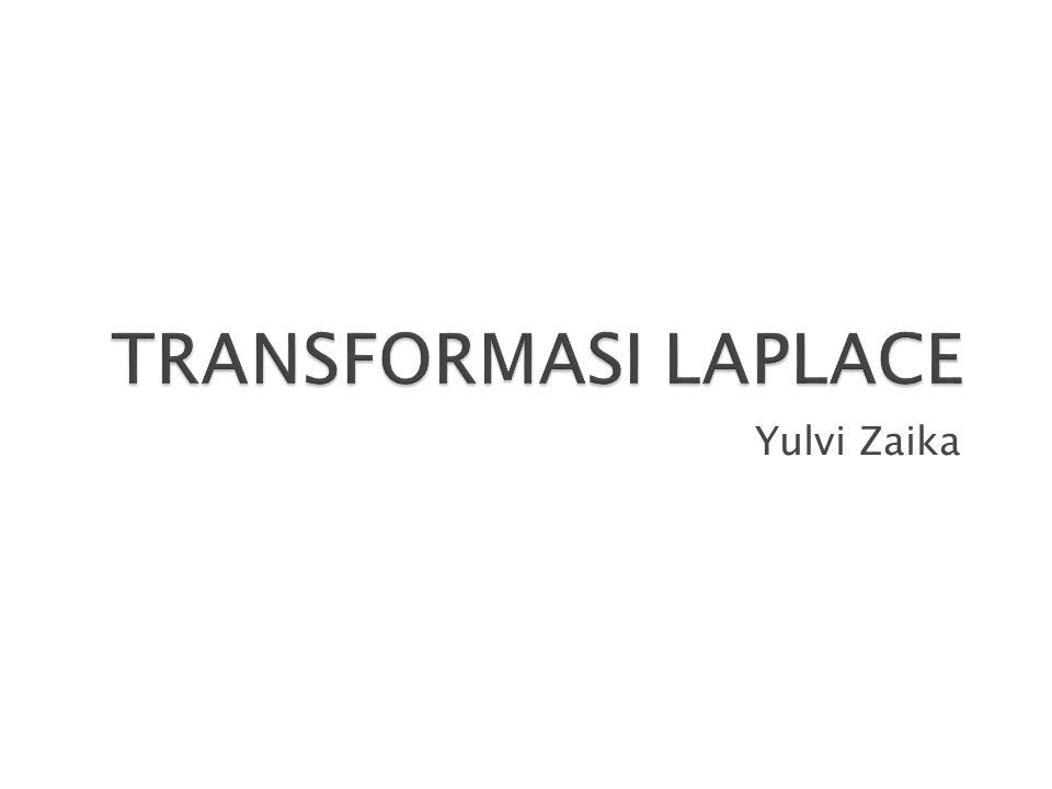 TRANSFORMASI LAPLACE Yulvi Zaika