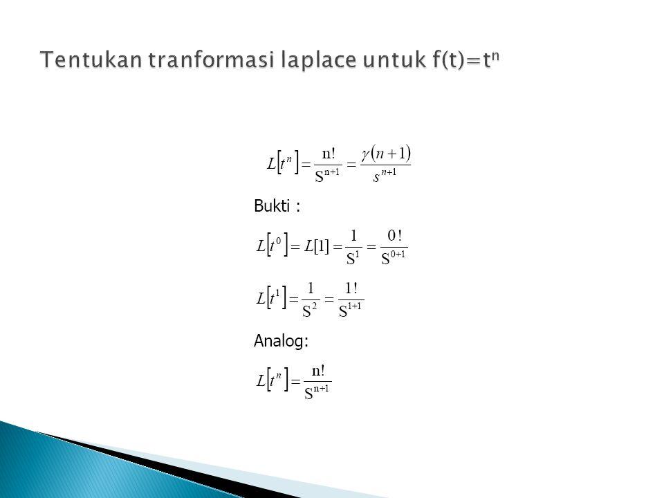 Tentukan tranformasi laplace untuk f(t)=tn