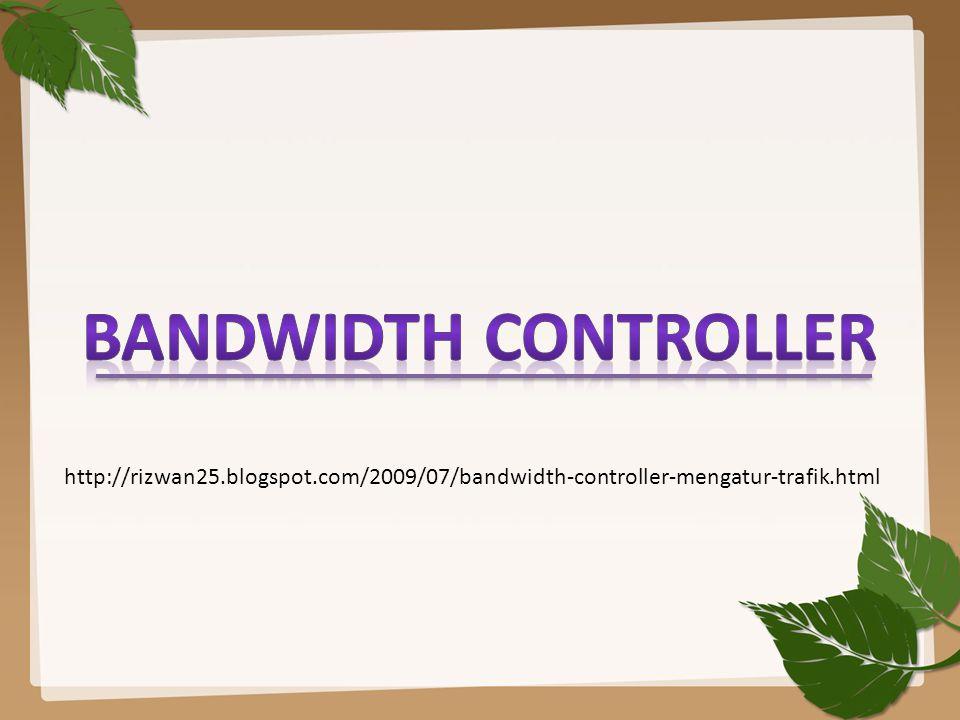 BANDWIDTH CONTROLLER http://rizwan25.blogspot.com/2009/07/bandwidth-controller-mengatur-trafik.html