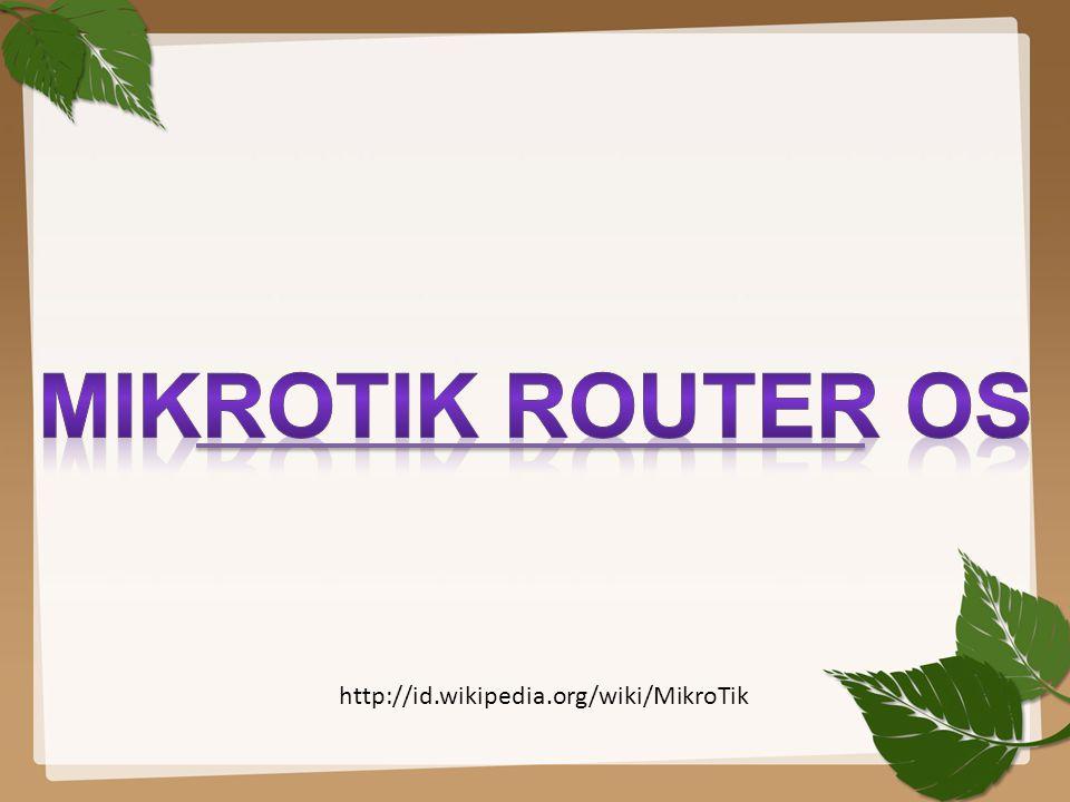 MIKROTIK ROUTER OS http://id.wikipedia.org/wiki/MikroTik
