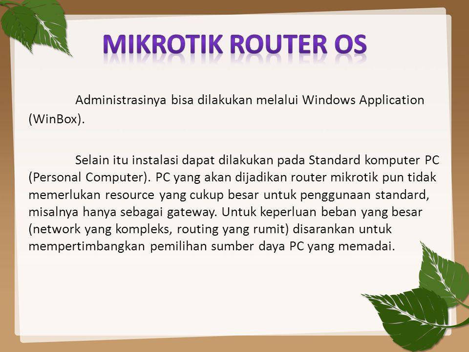 MIKROTIK ROUTER OS Administrasinya bisa dilakukan melalui Windows Application (WinBox).