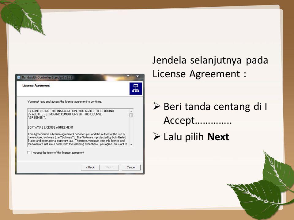 Jendela selanjutnya pada License Agreement :