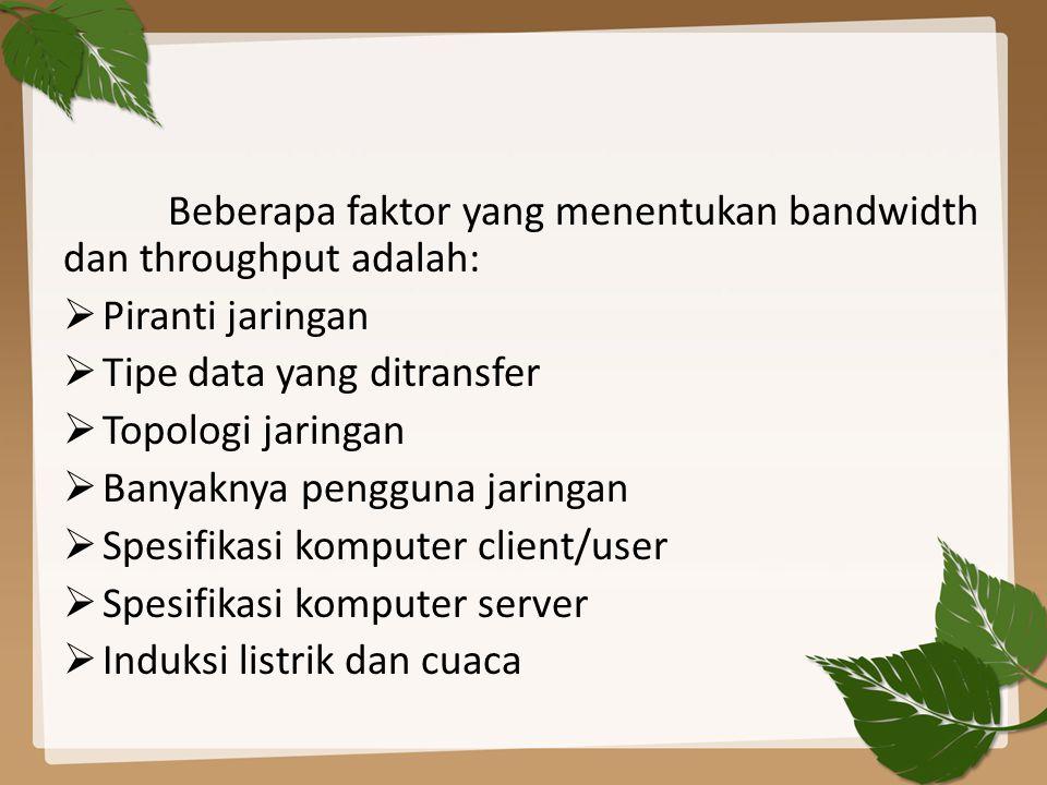 Beberapa faktor yang menentukan bandwidth dan throughput adalah: