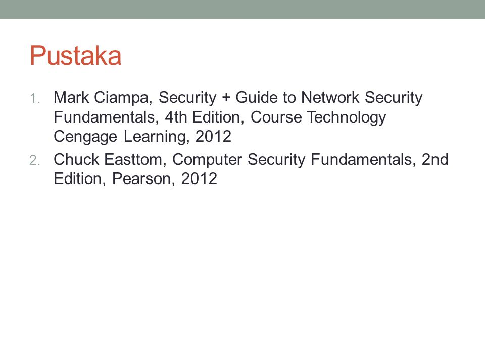 Pustaka Mark Ciampa, Security + Guide to Network Security Fundamentals, 4th Edition, Course Technology Cengage Learning, 2012.