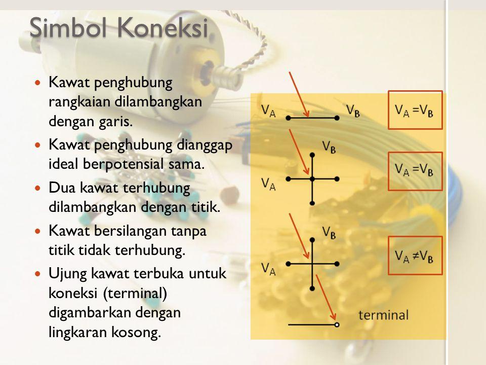 Simbol Koneksi Kawat penghubung rangkaian dilambangkan dengan garis.