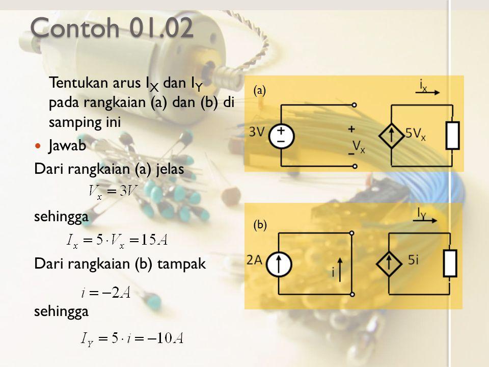 Contoh 01.02 Tentukan arus IX dan IY pada rangkaian (a) dan (b) di samping ini. Jawab. Dari rangkaian (a) jelas.