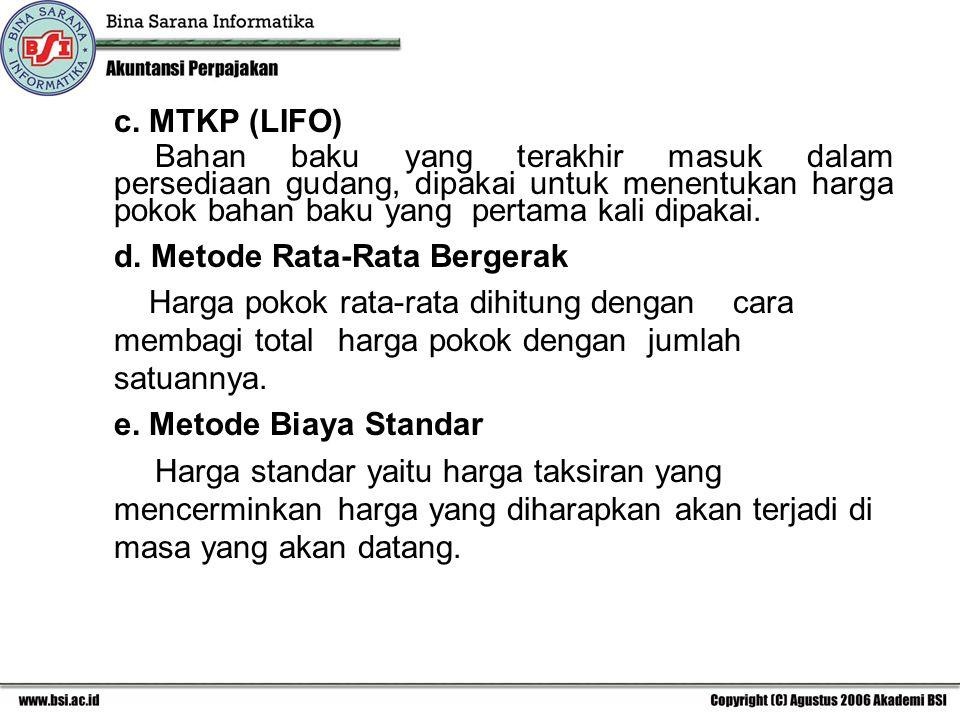 c. MTKP (LIFO) Bahan baku yang terakhir masuk dalam persediaan gudang, dipakai untuk menentukan harga pokok bahan baku yang pertama kali dipakai.