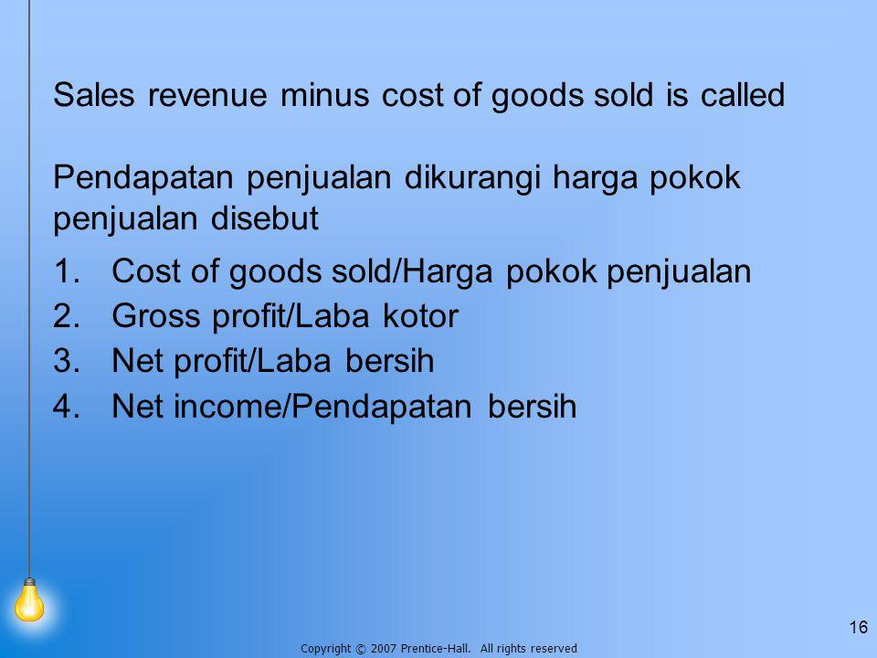 Sales revenue minus cost of goods sold is called Pendapatan penjualan dikurangi harga pokok penjualan disebut