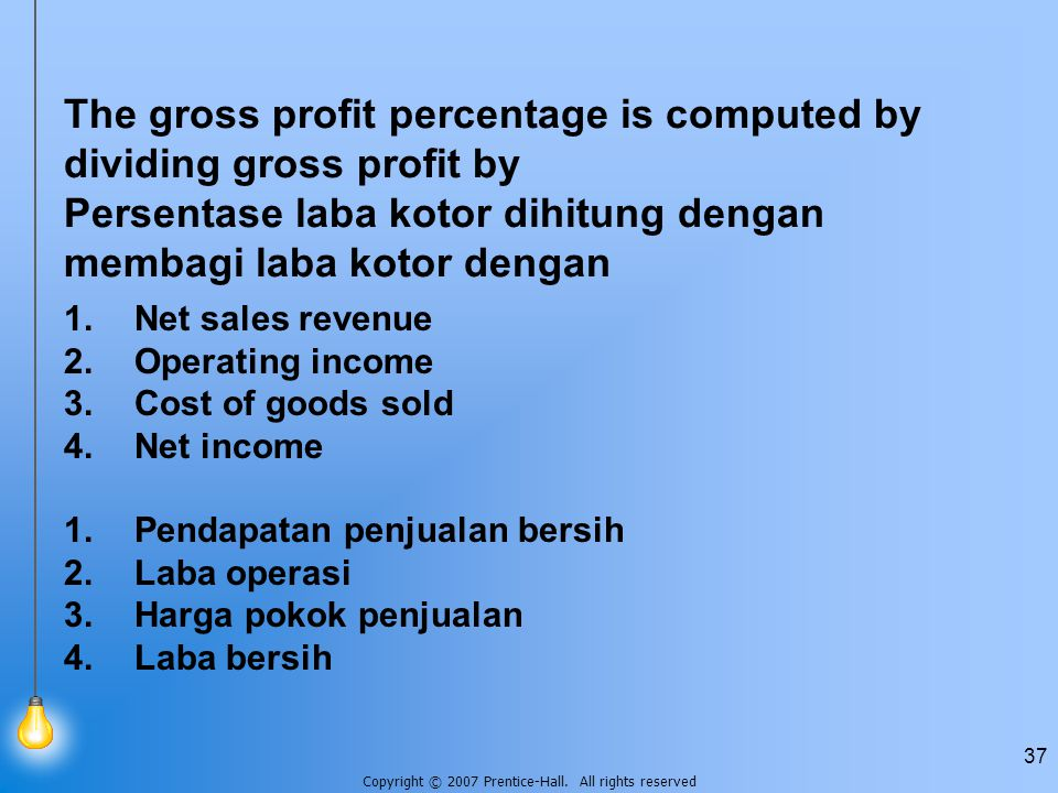 The gross profit percentage is computed by dividing gross profit by Persentase laba kotor dihitung dengan membagi laba kotor dengan
