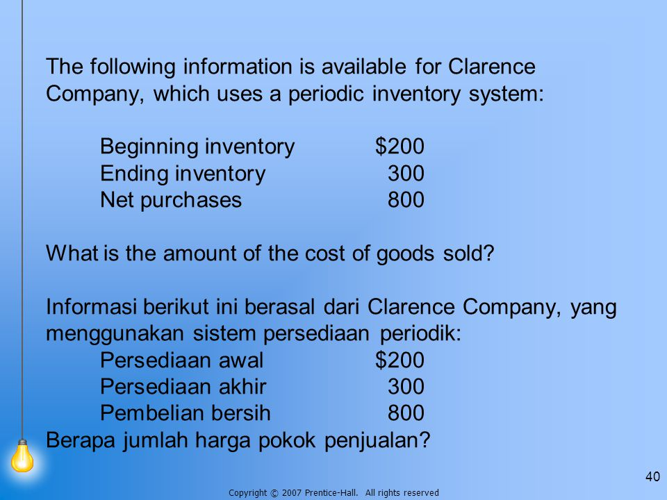 The following information is available for Clarence Company, which uses a periodic inventory system: Beginning inventory $200 Ending inventory 300 Net purchases 800 What is the amount of the cost of goods sold.