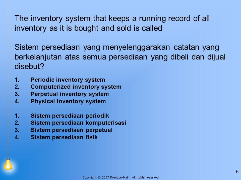 The inventory system that keeps a running record of all inventory as it is bought and sold is called Sistem persediaan yang menyelenggarakan catatan yang berkelanjutan atas semua persediaan yang dibeli dan dijual disebut