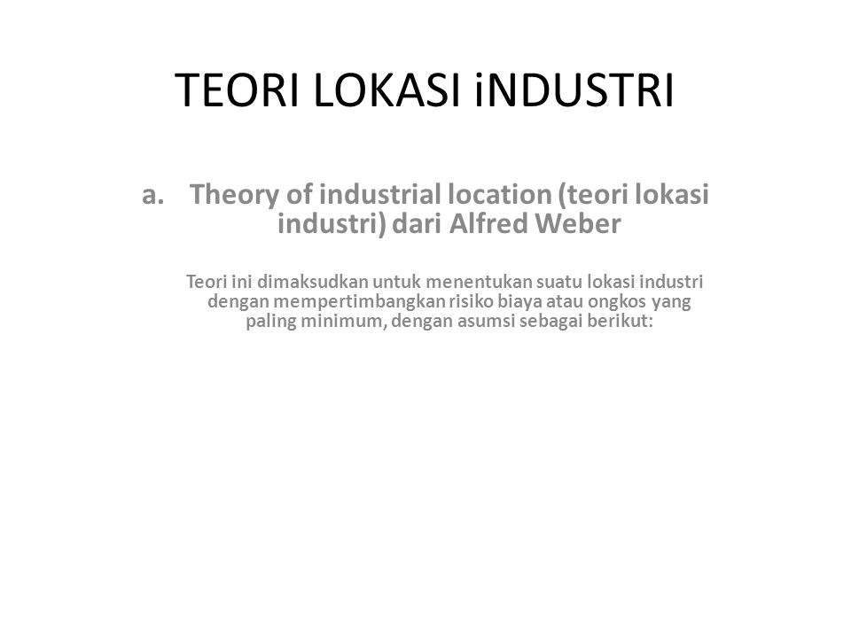 TEORI LOKASI iNDUSTRI Theory of industrial location (teori lokasi industri) dari Alfred Weber.