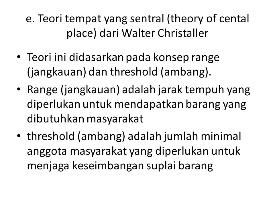 e. Teori tempat yang sentral (theory of cental place) dari Walter Christaller