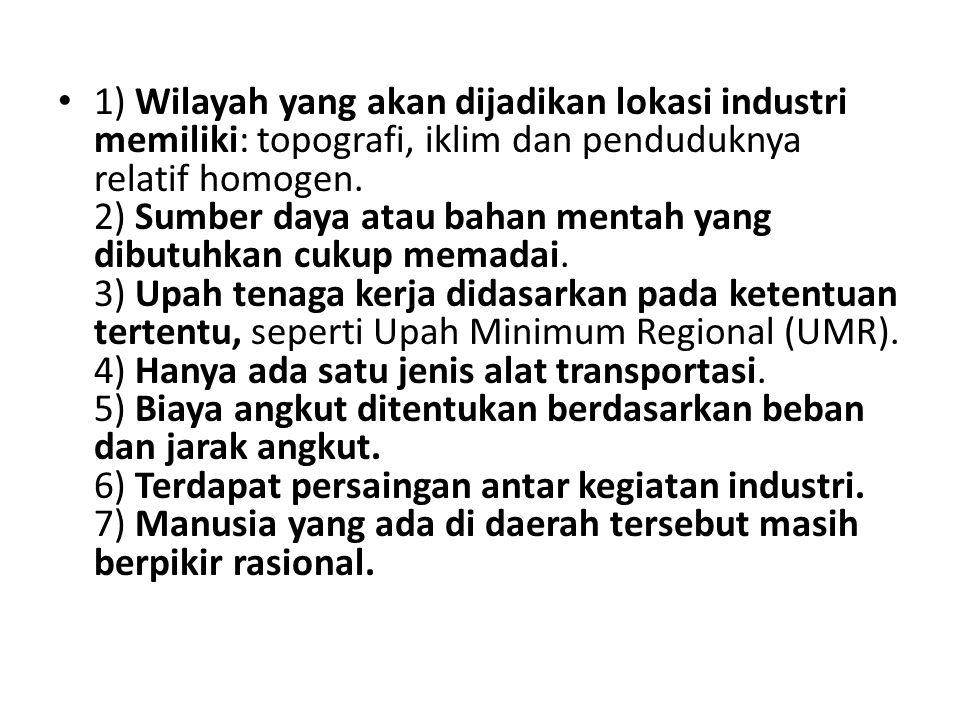 1) Wilayah yang akan dijadikan lokasi industri memiliki: topografi, iklim dan penduduknya relatif homogen.