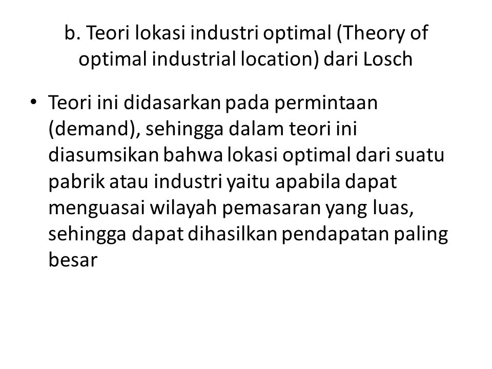 b. Teori lokasi industri optimal (Theory of optimal industrial location) dari Losch