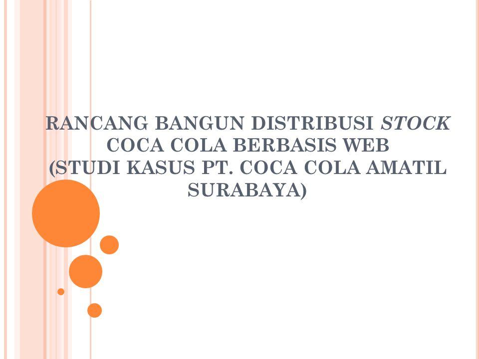 RANCANG BANGUN DISTRIBUSI STOCK COCA COLA BERBASIS WEB (STUDI KASUS PT