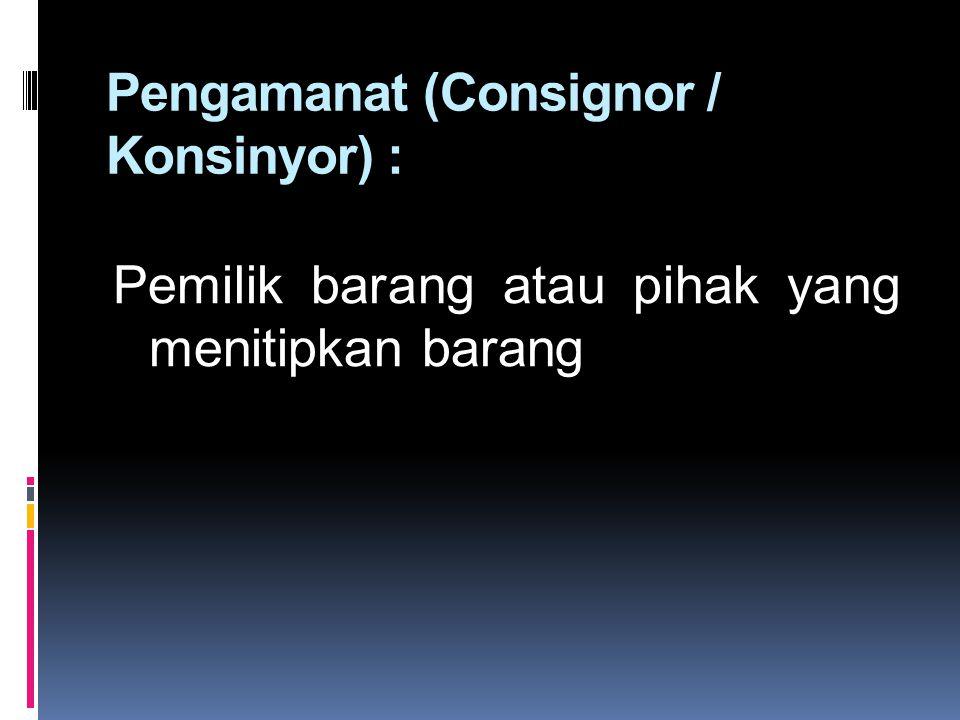 Pengamanat (Consignor / Konsinyor) :