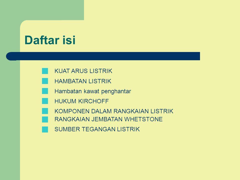 Daftar isi KUAT ARUS LISTRIK HAMBATAN LISTRIK