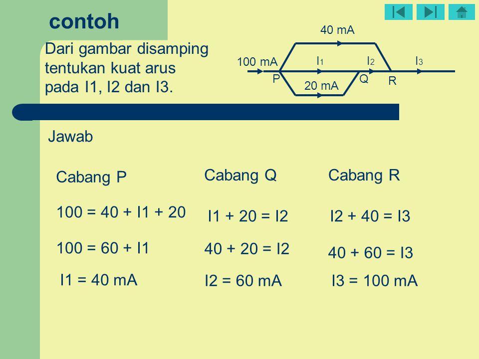 contoh Dari gambar disamping tentukan kuat arus pada I1, I2 dan I3.