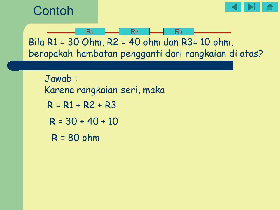 Contoh R1. R2. R3. Bila R1 = 30 Ohm, R2 = 40 ohm dan R3= 10 ohm, berapakah hambatan pengganti dari rangkaian di atas