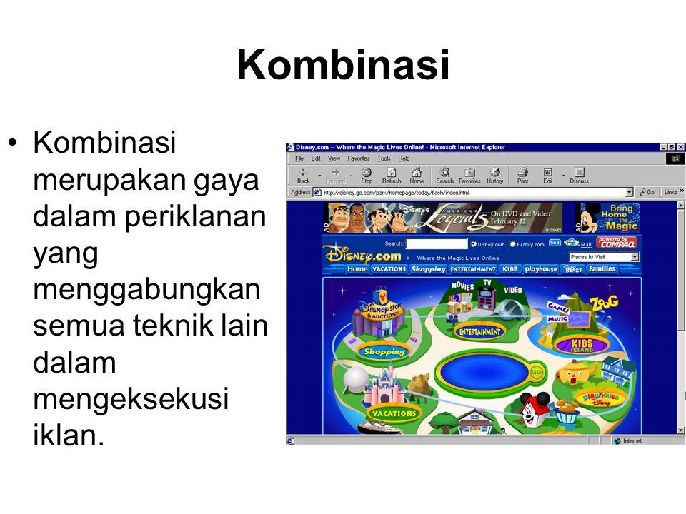 Kombinasi Kombinasi merupakan gaya dalam periklanan yang menggabungkan semua teknik lain dalam mengeksekusi iklan.