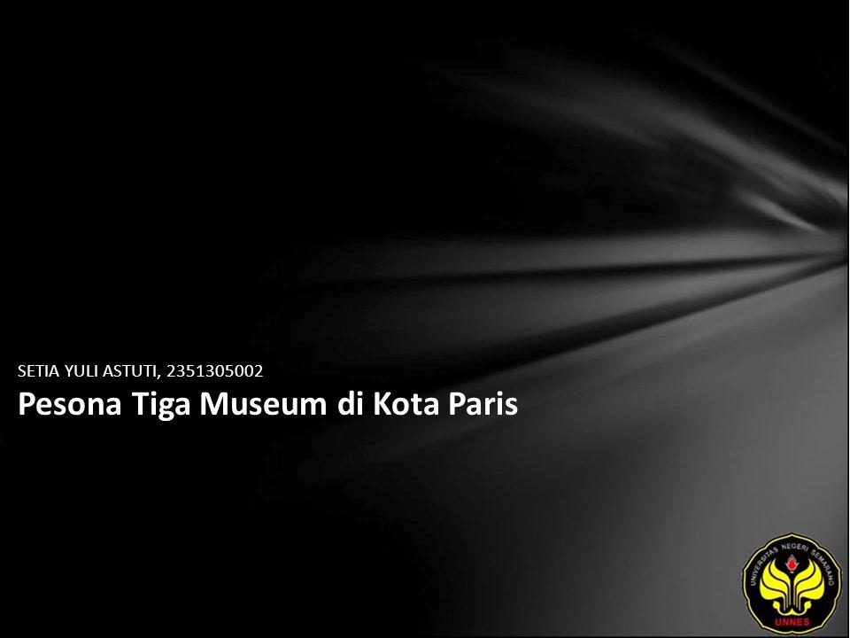 SETIA YULI ASTUTI, 2351305002 Pesona Tiga Museum di Kota Paris
