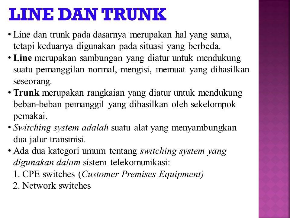 Line dan trunk Line dan trunk pada dasarnya merupakan hal yang sama, tetapi keduanya digunakan pada situasi yang berbeda.