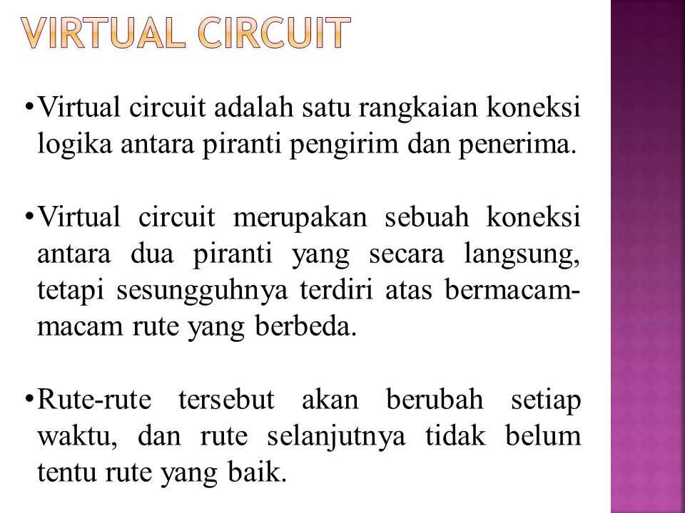 Virtual Circuit Virtual circuit adalah satu rangkaian koneksi logika antara piranti pengirim dan penerima.
