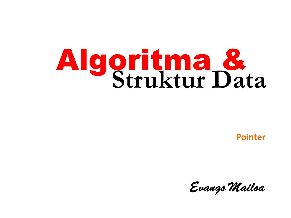 Algoritma & Struktur Data Pointer Evangs Mailoa