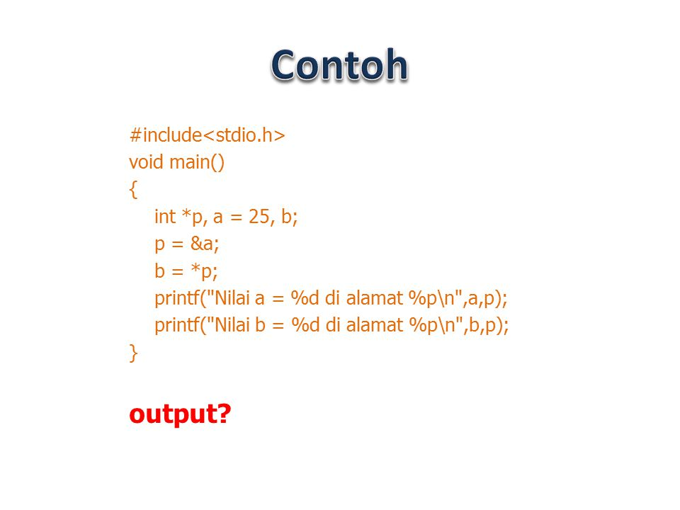 Contoh output #include<stdio.h> void main() {