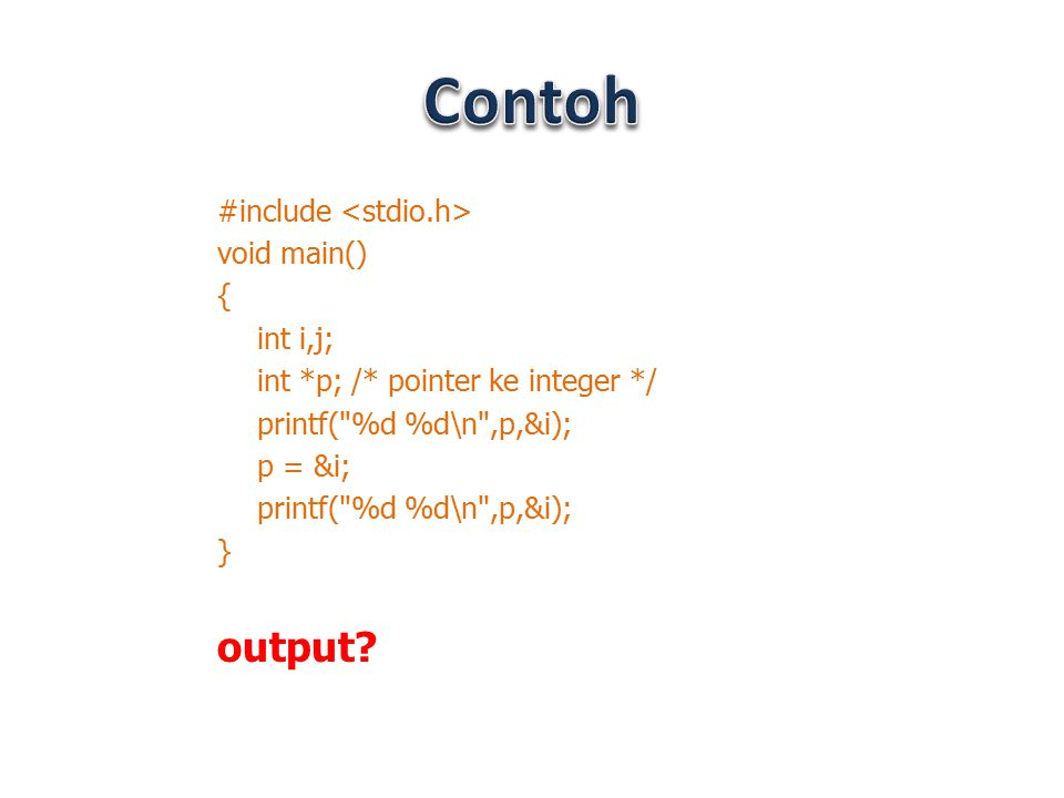 Contoh output #include <stdio.h> void main() { int i,j;