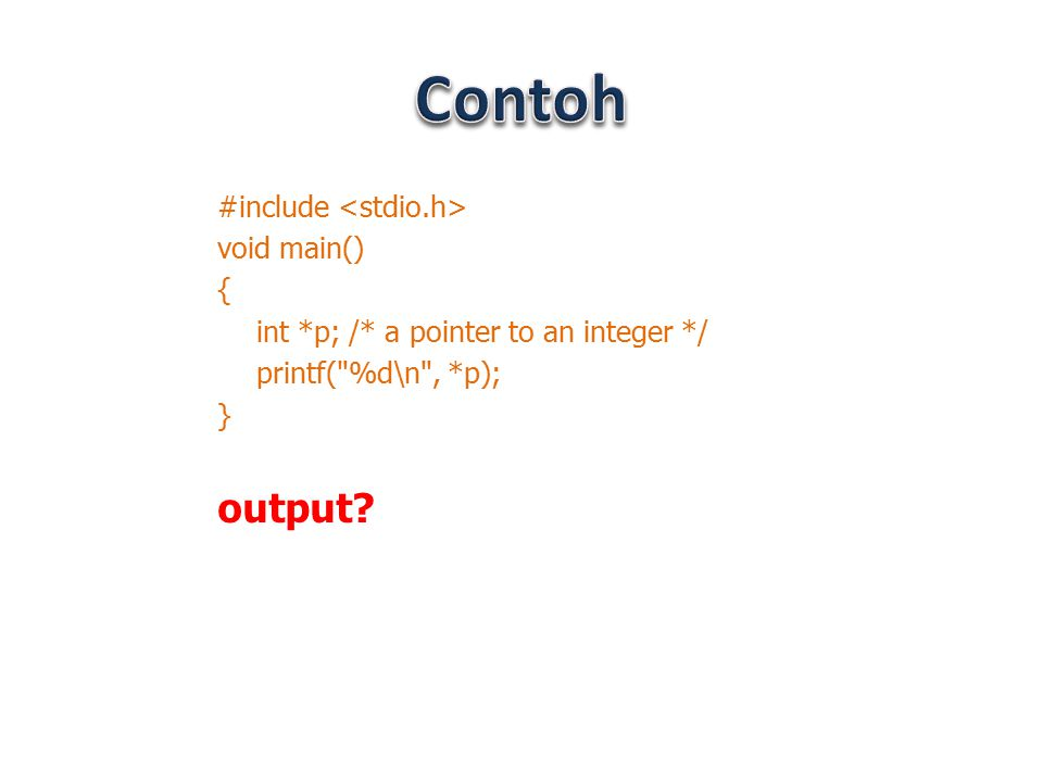 Contoh output #include <stdio.h> void main() {
