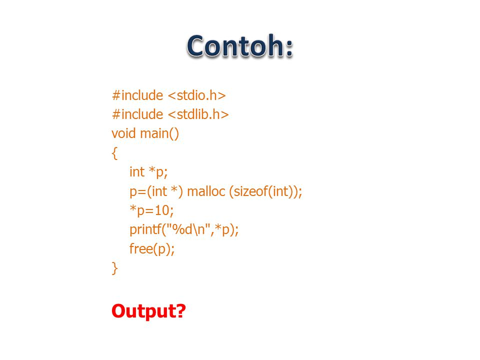 Contoh: Output #include <stdio.h> #include <stdlib.h>