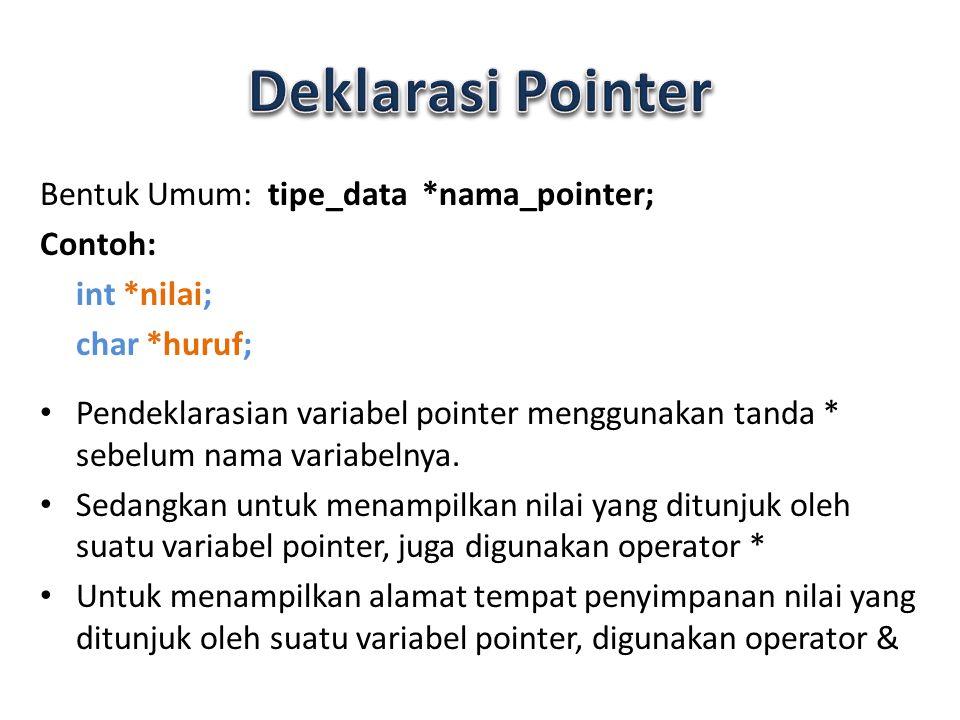 Deklarasi Pointer Bentuk Umum: tipe_data *nama_pointer; Contoh: