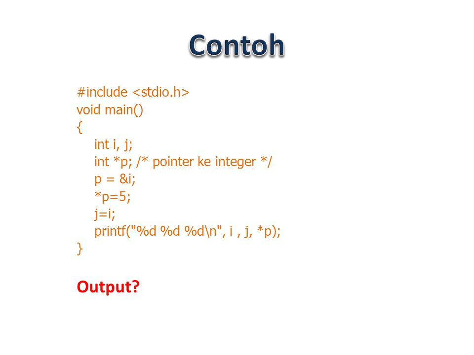 Contoh Output #include <stdio.h> void main() { int i, j;
