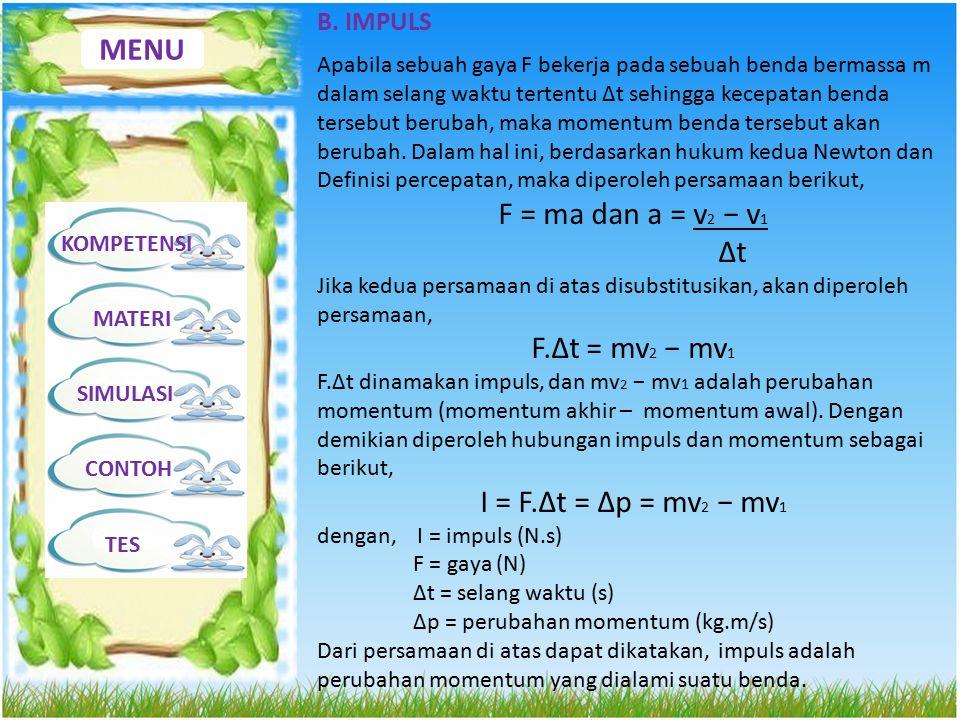 MENU F = ma dan a = v2 − v1 ∆t F.∆t = mv2 − mv1