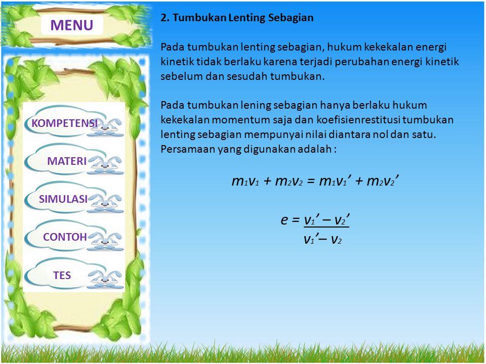 MENU m1v1 + m2v2 = m1v1' + m2v2' e = v1' – v2' v1'– v2
