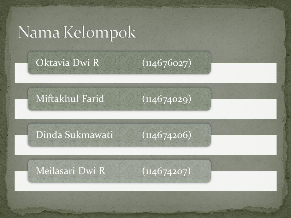 Nama Kelompok Oktavia Dwi R (114676027) Miftakhul Farid (114674029)