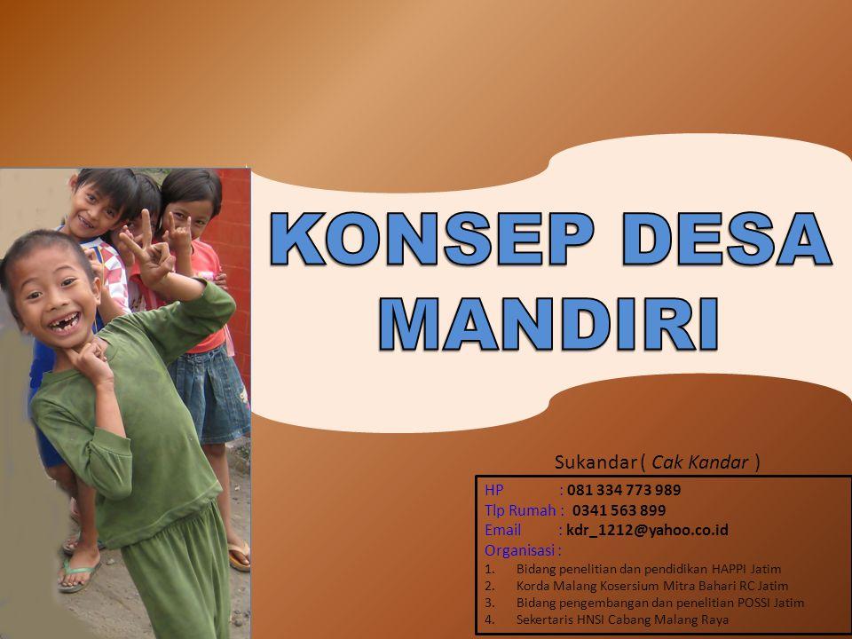KONSEP DESA MANDIRI Sukandar ( Cak Kandar ) HP : 081 334 773 989