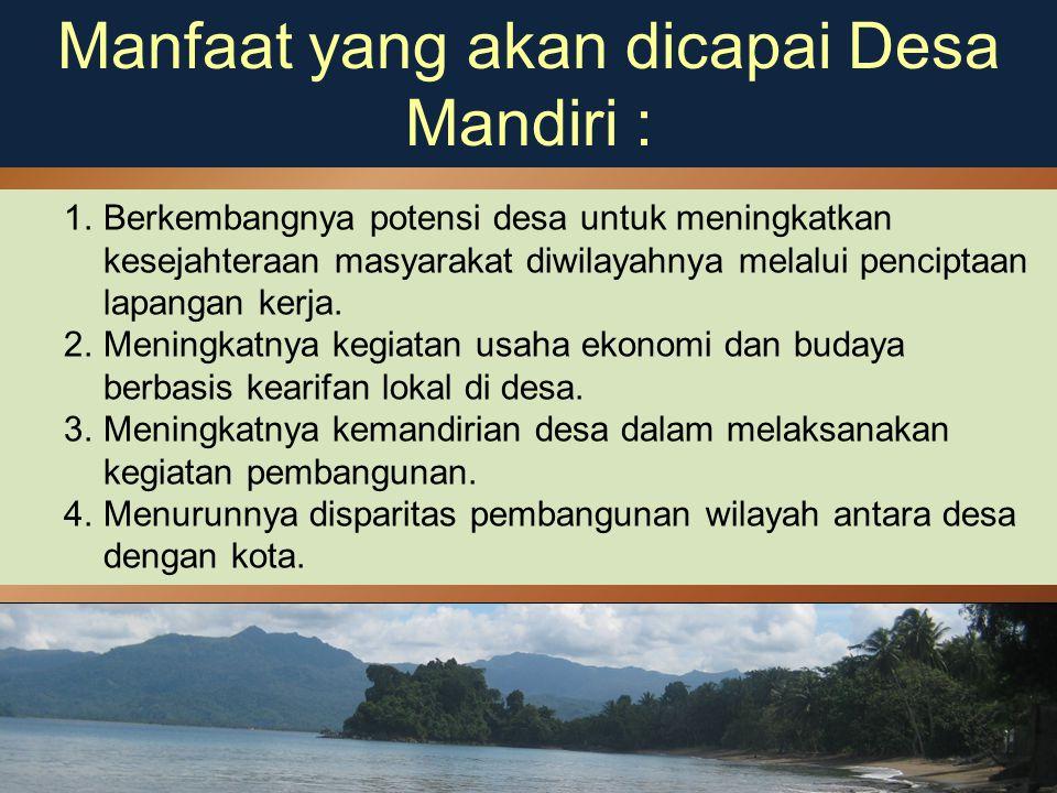 Manfaat yang akan dicapai Desa Mandiri :